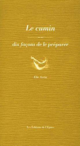 Elie Azria - Le cumin - Dix façons de le préparer.