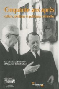 Elie Barnavi et Maryvonne de Saint Pulgent - Cinquante ans après : culture, politique et politiques culturelles.