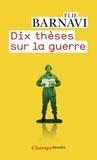 Elie Barnavi - Dix thèses sur la guerre.
