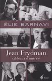 Elie Barnavi - Jean Frydman, tableaux d'une vie - Pour servir à l'histoire de notre temps.