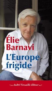 Elie Barnavi - L'Europe frigide - Réflexions sur un projet inachevé.