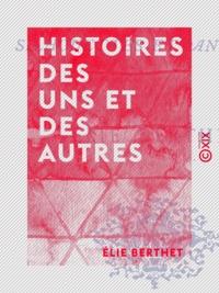 Elie Berthet - Histoires des uns et des autres - Silhouettes et anecdotes.