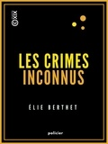Elie Berthet - Les Crimes inconnus.