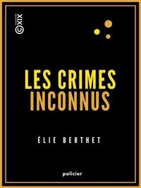 Elie Berthet - Les Crimes inconnus.