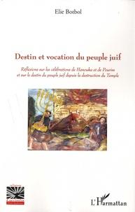 Elie Botbol - Destin et vocation du peuple juif - Réflexions sur les célébrations de Hanouka et de Pourim et sur le destin du peuple juif depuis la destruction du Temple.