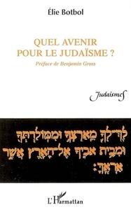Elie Botbol - Quel avenir pour le judaïsme ?.