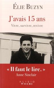Elie Buzyn - J'avais 15 ans - Le récit inspirant d'une vie après Auschwitz.