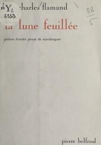 Elie-Charles Flamand et André Pieyre de Mandiargues - La lune feuillée.