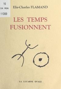 Elie-Charles Flamand - Les temps fusionnent.