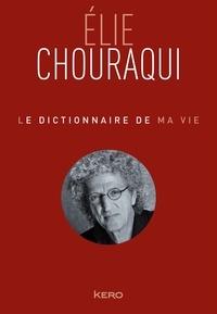 Elie Chouraqui - Le dictionnaire de ma vie.