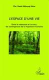 Elie Claude Ndjitoyap Ndam - L'espace d'une vie - Entre la naissance et la mort, les contingences de la trajectoire humaine.