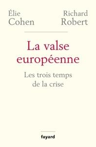 Elie Cohen et Richard Robert - La valse européenne - Les trois temps de la crise.