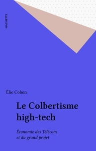 """Elie Cohen - Le colbertisme """"high tech"""" - Économie des Telecom et du Grand projet."""