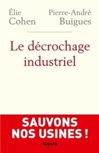 Elie Cohen et Pierre-André Buigues - Le Décrochage industriel.