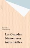 Elie Cohen et M Bauer - Les Grandes manúuvres industrielles.