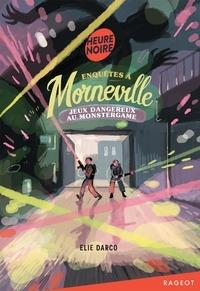 Elie Darco - Enquêtes à Morneville  : Jeux dangereux au Monstergame.