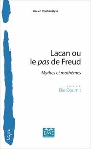 Elie Doumit - Lacan ou le pas de Freud - Mythes et mathèmes.