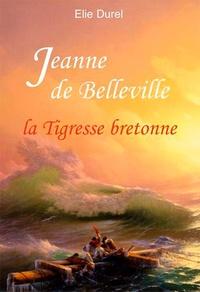 Jeanne de Belleville- La tigresse bretonne - Elie Durel |