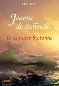 Elie Durel - Jeanne de Belleville - La tigresse bretonne.