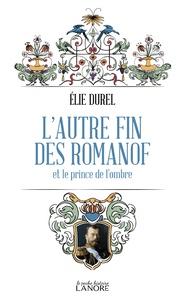 Elie Durel - L'autre fin de Romanof et le prince de l'ombre.