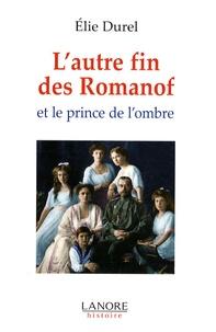 Elie Durel - L'autre fin des Romanof et le prince de l'ombre.