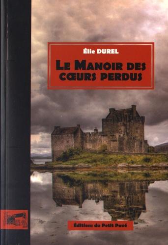 Elie Durel - Le manoir des coeurs perdus.