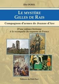 Elie Durel - Le mystère Gilles de Rais - Compagnon d'armes de Jeanne d'Arc.