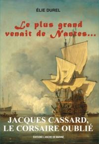 Elie Durel - Le plus grand venait de Nantes - Jacques Cassard, le corsaire oublié.