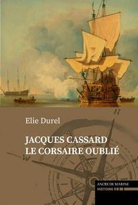 Elie Durel - Le plus grand venait de Nantes... Jacques Cassard, le corsaire oublié.