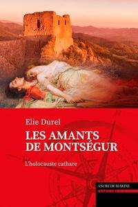 Elie Durel - Les amants de Montségur - L'holocauste cathare.