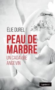 Elie Durel - Peau de marbre, un cadavre angevin.