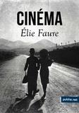 Elie Faure - Cinéma - Charlot – Défense et illustration de la machine –De la cinéplastique – Vocation du cinéma –Introduction à la mystique du cinéma (1922-1937).