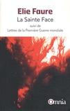 Elie Faure - La sainte face - Suivi de Lettres de la Première Guerre mondiale.