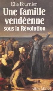 Elie Fournier - Une famille vendéenne sous la Révolution.