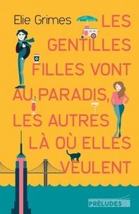 Elie Grimes - Les gentilles Filles vont au paradis, les autres là où elles veulent.