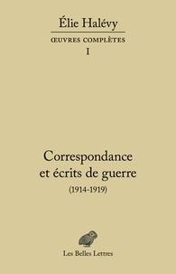 Elie Halévy - Correspondance et écrits de guerre (1914-1919).