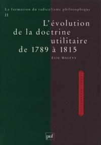 Elie Halévy - L'EVOLUTION DE LA DOCTRINE UTILITAIRE DE 1789 A 1815.