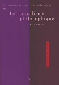 Elie Halevy - La formation du radicalisme philosophique - Tome 3, Le radicalisme philosophique.