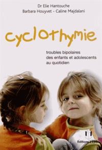 Elie Hantouche et Barbara Houyvet - Cyclothymie - Troubles bipolaires des enfants et adolescents au quotidien.