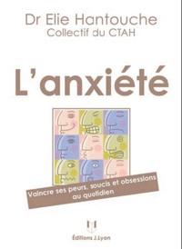 Elie Hantouche et Anne-Hélène Clair - L'anxiété - Vaincre ses peurs, soucis et obsessions au quotidien.