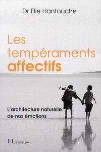 Elie Hantouche - Les tempéraments affectifs - L'architecture naturelle de nos émotions.