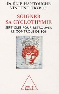 Elie Hantouche et Vincent Trybou - Soigner sa cyclothymie - Sept clés pour retrouver le contrôle de soi.