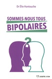 Elie Hantouche - Sommes-nous tous bipolaires ?.