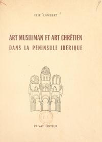 Elie Lambert - Art musulman et art chrétien dans la Péninsule ibérique.