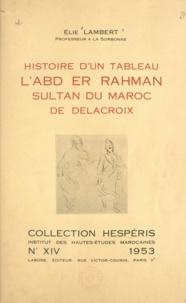 Elie Lambert - Histoire d'un tableau - L'Abd er Rahman, sultan du Maroc, de Delacroix.
