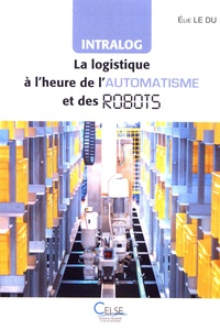 Elie Le Du - Intralog : la logistique à l'heure de l'automatisme et des robots.