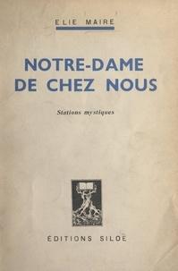 Elie Maire - Notre-Dame de chez nous - Stations mystiques.