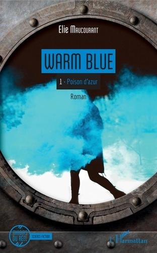 Elie Maucourant - Warm Blue Tome 1 : Poison d'azur.
