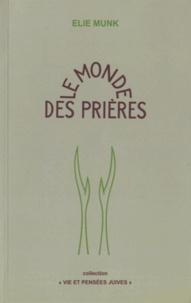 Elie Munk - Le monde des prières - 1re partie, Les prières quotidiennes ; 2e partie, Les prières des jours de fête.