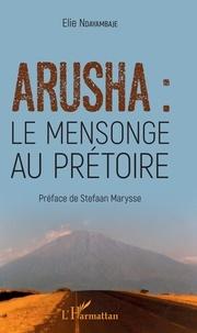 Elie Ndayambaje - Arusha : le mensonge au prétoire.